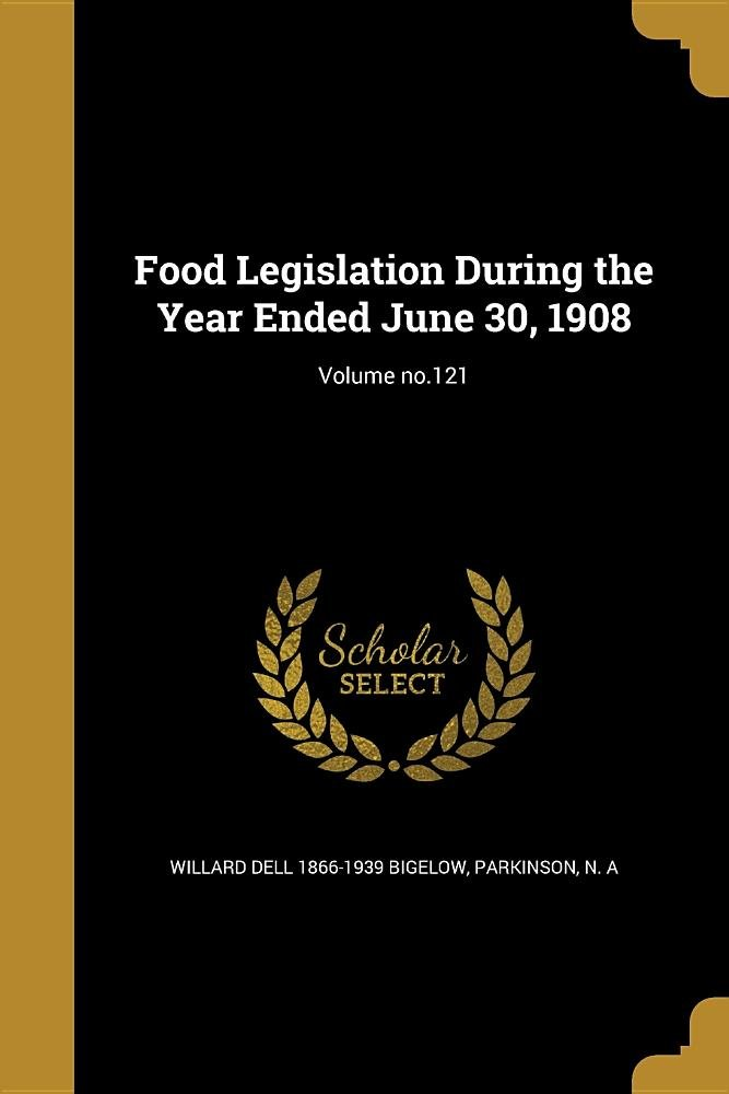 Food Legislation During the Year Ended June 30, 1908; Volume No.121 PDF