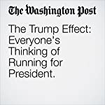 The Trump Effect: Everyone's Thinking of Running for President. | Karen Tumulty,John Wagner