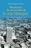 Vivencias de un joven en la vieja Managua: 1972 - 23 de diciembre - 2017, 45 aniversario del terremoto (Spanish Edition)