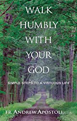 Walk Humbly With Your God: Simple Steps to a Virtuous Life