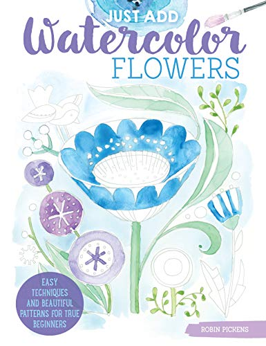 Pdf History Just Add Watercolor Flowers: Easy Techniques and Beautiful Patterns for True Beginners (Design Originals) 8 Step-by-Step Skill-Building Projects with Tips & Tricks on Thick Perforated Watercolor Paper