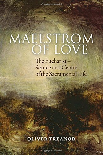 Maelstrom of Love: The Eucharist - Source and Centre of the Sacramental Life ()