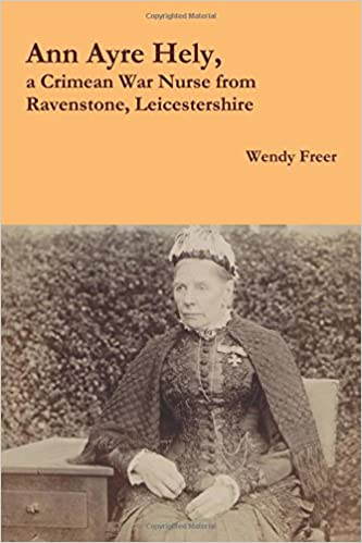 Ann Ayre Hely, a Crimean War Nurse from Ravenstone, Leicestershire