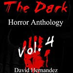 The Dark: Horror Anthology Vol. 4 | David Hernandez