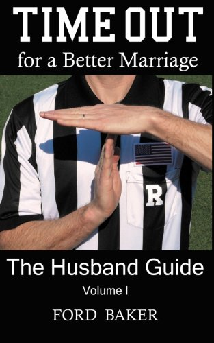 Time Out for a Better Marriage: The Husband Guide: Volume I by LifeSystems Press