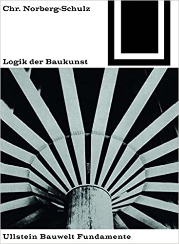 Logik Der Baukunst (Bauwelt Fundamente)