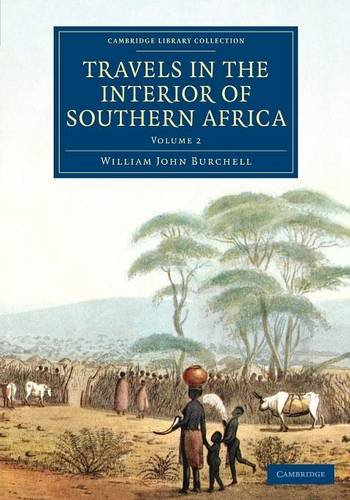 Travels in the Interior of Southern Africa: Volume 2 (Cambridge Library Collection - African Studies)