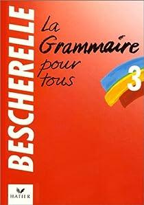 Bescherelle, tome 3 : Grammaire Pour Tous par Bescherelle