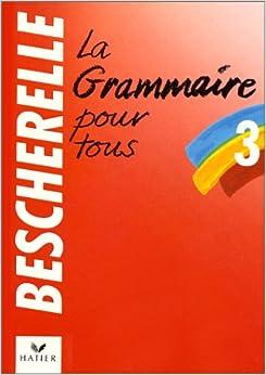 La Grammaire Pour Tous: Bescherelle 3 - Grammaire Pour Tous Descargar ebooks Epub