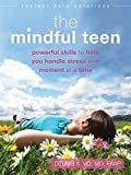 The Mindful Teen: Powerful Skills to Help You Handle Stress One Moment at a Time (The Instant Help Solutions Series)