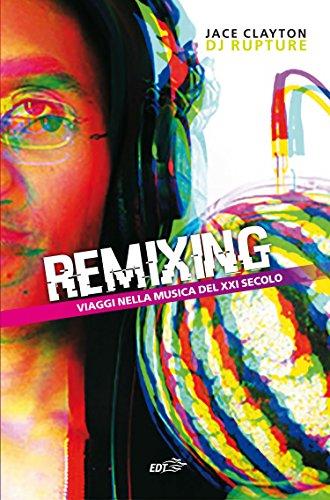 Remixing: Viaggio nella musica del XXI secolo (Italian Edition)