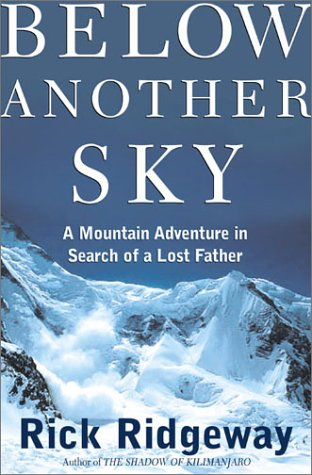 Below Another Sky: A Mountain Adventure In Search Of A Lost Father