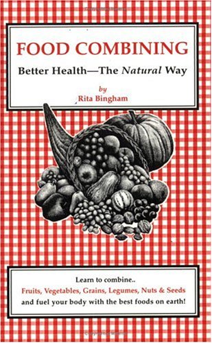 Food Combining: Better Health--The Natural Way
