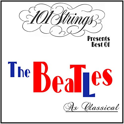 101 Strings Presents Best of: The Beatles as Classical