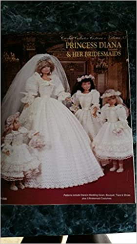 Princess Diana Her Bridesmaids Patterns Include Wedding Gown Bouquet Tiara Shoes Plus 3 Bridesmaid Costumes Crochet Collector Costume