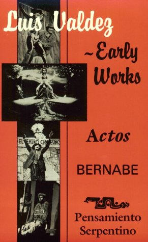 Luis Valdez Early Works: Actos, Bernabe and Pensamiento Serpentino