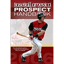 Basball America 2006 Prospect Handbook: The Comprehensive Guide to Rising Stars from the Definitive Source on Prospects