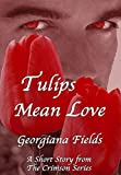 Tulips Mean Love: A Short Story from The Crimson Series