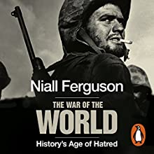 The War of the World: History's Age of Hatred Audiobook by Niall Ferguson Narrated by Saul Reichlin