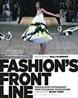 Fashion's Front Line: Fashion Show Photography from the Runway to Backstage
