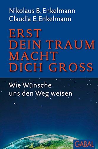 erst-dein-traum-macht-dich-gross-wie-wunsche-uns-den-weg-weisen-dein-erfolg-german-edition