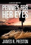 Pennies for Her Eyes, James R. Preston, 1477269258