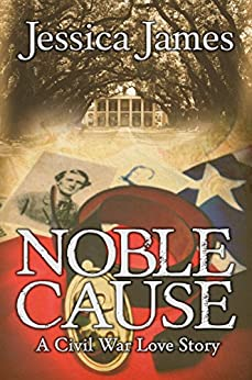 Noble Cause: A Civil War Love Story: Romantic Military Fiction (Military Heroes Through History Book 1) by [James, Jessica]