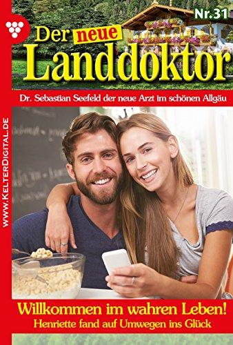 Der neue Landdoktor 31 - Arztroman: Willkommen im wahren Leben! (German Edition)