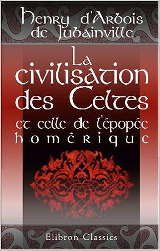 La civilisation des Celtes et celle de l\\\'épopée homérique pdf epub