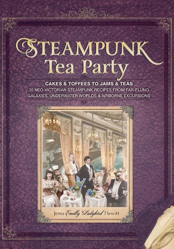 - Steampunk Tea Party: Cakes & Toffees to Jams & Teas - 30 Neo-Victorian Steampunk Recipes from Far-Flung Galaxies, Underwater Worlds & Airborne Excursions