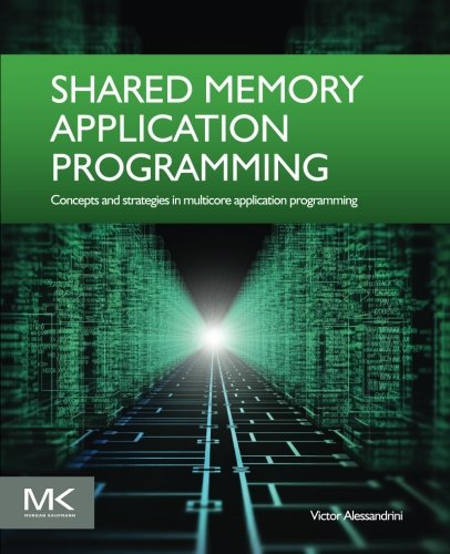 Shared Memory Application Programming: Concepts and Strategies in Multicore Application Programming by Morgan Kaufmann