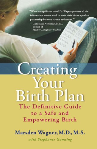 Creating Your Birth Plan: The Definitive Guide to a Safe and Empowering Birth