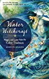 Water Witchcraft: Magic and Lore from the Celtic
