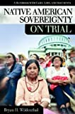 Native American Sovereignty on Trial, Bryan H. Wildenthal, 1576076245