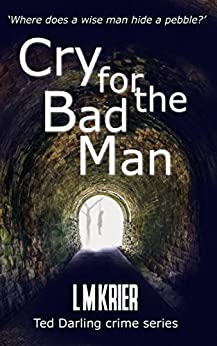 Cry for the Bad Man: where does a wise man hide a pebble? (Ted Darling crime series Book 10) by [Krier, L M]