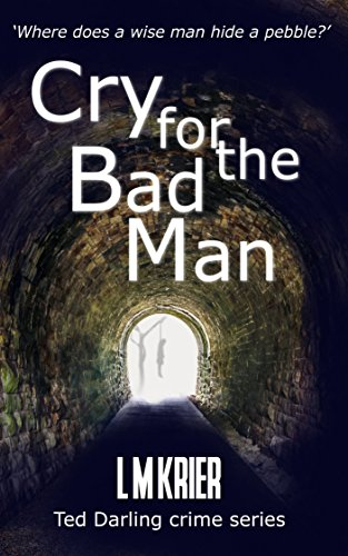 Book: Cry for the Bad Man - where does a wise man hide a pebble? (Ted Darling crime series Book 10) by L M Krier