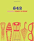 642 Fashion Things to Draw, Chronicle Books, 1452118329