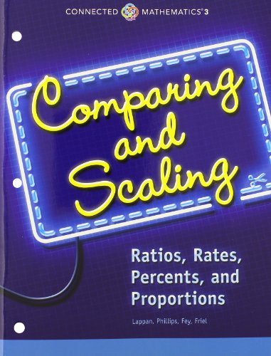 CONNECTED MATHEMATICS 3 STUDENT EDITION GRADE 7: COMPARING AND SCALING: RATIOS, RATES, PERCENTS, AND PROPORTIONS COPYRIGHT 2014