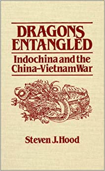 Dragons Entangled: Indochina and the China-Vietnam War