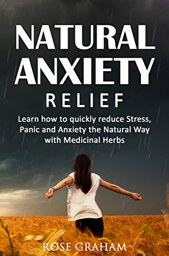 Download PDF Anxiety Relief - Learn How to Quickly Reduce Stress, Panic and Anxiety the Natural Way with Medicinal Herbs