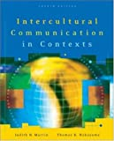 Intercultural Communication in Contexts, Judith N. Martin and Thomas K. Nakayama, 0073135275
