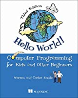 Hello World!: Computer Programming for Kids and Other Beginners, 3rd Edition