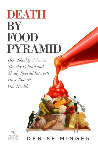 (Death by Food Pyramid: How Shoddy Science, Sketchy Politics and Shady Special Interests Have Ruined Our Health)