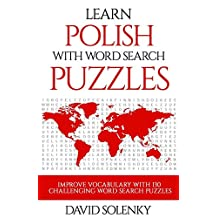 Learn Polish with Word Search Puzzles: Learn Polish Language Vocabulary with Challenging Word Find Puzzles for All Ages