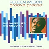 Groove Grease: THE SWEET LIFE/THE CISCO KID. THE GROOVE MERCHANT YEARS by Reuben Wilson (2008-09-30)