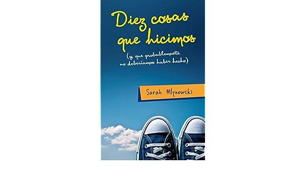 Amazon.com: Diez cosas que hicimos (y que probablemente no deberíamos haber hecho) (Spanish Edition) eBook: Sarah Mlynowski, Mercedes Núñez Salazar Alonso: ...