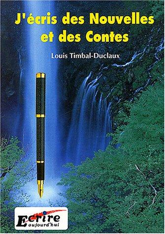 J'écris des Nouvelles et des Contes Broché – 1 janvier 1999 Louis Timbal-Duclaux Ecrire Aujourd' hui 2909725022 Contes - Art d' écrire