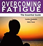 Overcoming Fatigue - the Essential Guide, Caroline Khambatta and Nicky Jevon, 1861443331