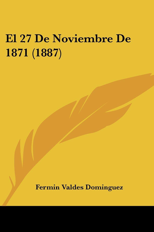 Read Online El 27 De Noviembre De 1871 (1887) (Spanish Edition) ebook