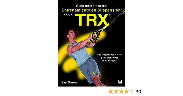GUÍA COMPLETA DEL ENTRENAMIENTO EN SUSPENSIÓN CON EL TRX: Los ...